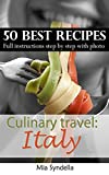 Culinary travel: Italy. 50 Best Recipes. Full instructions step by step with photo.: Homemade pastas, risotto recipes, and others Italian dishes.