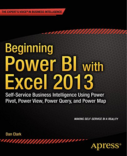 Download Beginning Power BI with Excel 2013: Self-Service Business Intelligence Using Power Pivot, Power View, Power Query, and Power Map Pdf