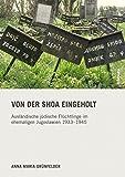Von der Shoa eingeholt: Ausländische jüdische Flüchtlinge im ehemaligen Jugoslawien 1933-1945