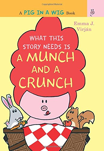 What This Story Needs Is a Munch and a Crunch (A Pig in a Wig Book)