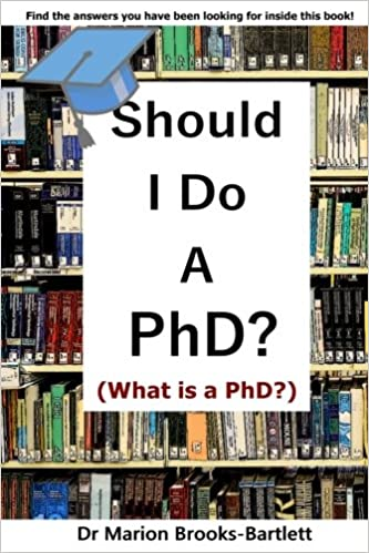 Should I do a PhD?: What is a PhD? : Volume 1 PhD Advice: Amazon co