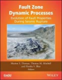 img - for Fault Zone Dynamic Processes: Evolution of Fault Properties During Seismic Rupture (Geophysical Monograph Series) book / textbook / text book