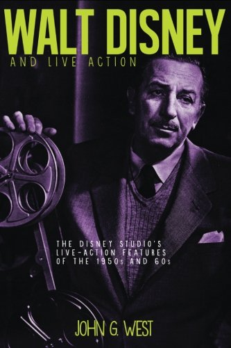 Read Online Walt Disney and Live Action: The Disney Studio's Live-Action Features of the 1950s and 60s pdf