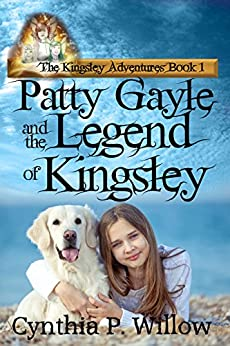 Patty Gayle and the Legend of Kingsley (The Kingsley Adventures Book 1) by [Willow, Cynthia P.]