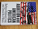 Abortion and American Politics, Craig, Barbara H. and O'Brien, David M., 0934540888