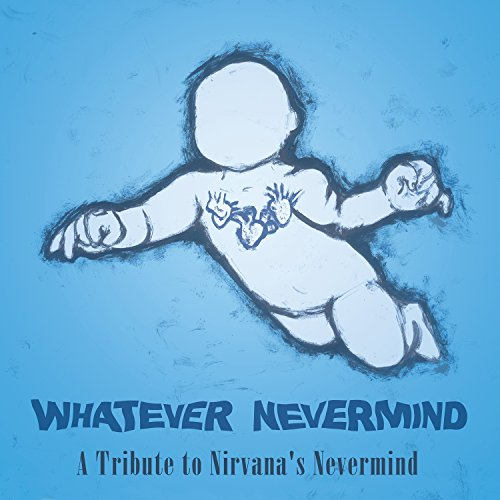 Whatever Nevermind: A Tribute ...
