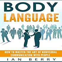 BODY LANGUAGE: HOW TO MASTER THE ART OF NONVERBAL COMMUNICATION WITH PEOPLE