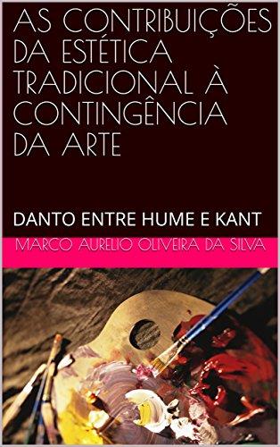 AS CONTRIBUIÇÕES DA ESTÉTICA TRADICIONAL À CONTINGÊNCIA DA ARTE: DANTO ENTRE HUME E KANT
