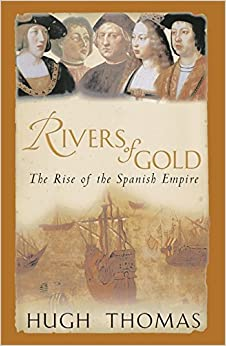 Rivers of Gold: The Rise of the Spanish Empire 1490-1522