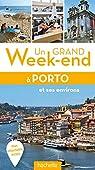 Un grand week-end à Porto et ses environs par Guide Un Grand Week-end