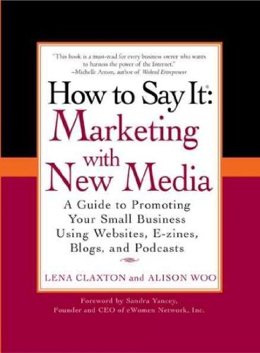 how-to-say-it-a-guide-to-promoting-your-small-business-using-websites-e-zines-blogs-and-podcasts-how