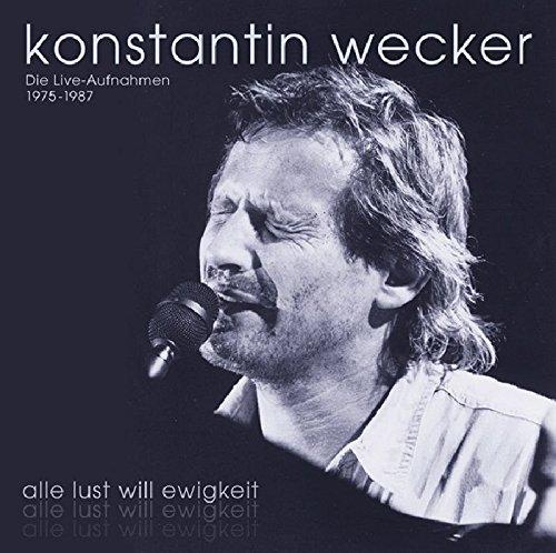 Alle Lust Will Ewigkeit: Die Live-Aufnahmen 1975-1988 by Wecker, Konstantin