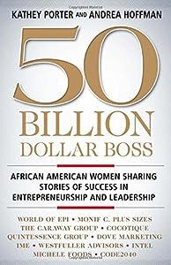 50 Billion Dollar Boss: African American Women Sharing Stories of Success in Entrepreneurship and Leadership from Palgrave Macmillan