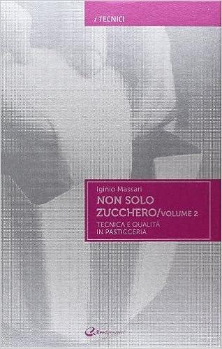 Iginio Massari - Non solo zucchero. Tecnica e qualità in pasticceria 03 (2013)