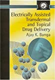 img - for Electrically Assisted Transdermal And Topical Drug Delivery (Series in Pharmaceutical Sciences) book / textbook / text book