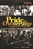Pride and Ownership : A Firefighter's Love of the Job, Lasky, Rick, 1593700784