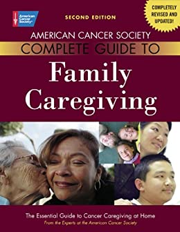 American Cancer Society Complete Guide to Family Caregiving: The Essential Guide to Cancer Caregiving at Home by [Bucher, Julia, Houts, Peter]