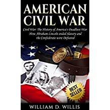 American Civil War: Civil War: The History of America's Deadliest War - How Abraham Lincoln ended Slavery and the Confederate were Defeated