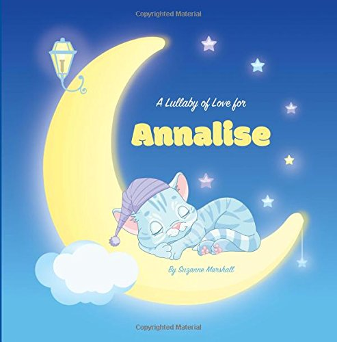 A Lullaby of Love for Annalise: Personalized Book, Bedtime Story & Sleep Book (Bedtime Stories, Sleep Stories, Gratitude Stories, Personalized Books, Personalized Baby Gifts) pdf epub
