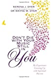 Don't Die With Your Music Still in You: My Experience Growing Up with Spiritual Parents by Serena J. Dyer (16-Jun-2014) Paperback