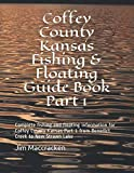 Coffey County Kansas Fishing & Floating Guide Book Part 1: Complete fishing and floating information for Coffey County Kansas Part 1 from Benedict ... Lake (Kansas Fishing & Floating Guide Books)