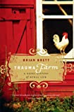 Trauma Farm: A Rebel History of Rural Life by Brian Brett front cover
