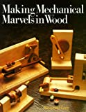 img - for Making Mechanical Marvels In Wood by Raymond Levy (1991-06-30) book / textbook / text book