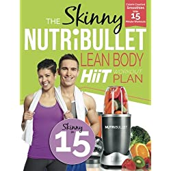 The Skinny NUTRiBULLET Lean Body HIIT Workout Plan: Calorie counted smoothies with 15 minute workouts for a leaner, fitter you