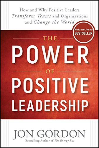 Rock Japanese Band - The Power of Positive Leadership: How and Why Positive Leaders Transform Teams and Organizations and Change the World