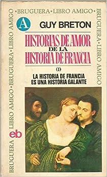 HISTORIAS DE AMOR DE LA HISTORIA DE FRANCIA. I. LA