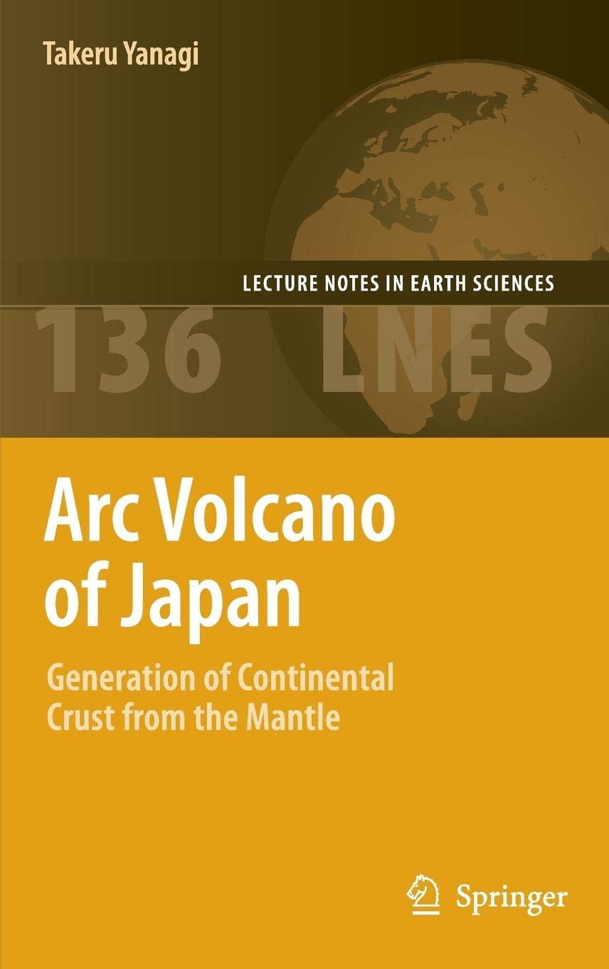 Arc Volcano Of Japan  Generation Of Continental Crust From The Mantle  Lecture Notes In Earth Sciences  136  Band 136