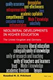 Neoliberal Developments in Higher Education : The United Kingdom and Germany, Pritchard, Rosalind M. O., 3034307152