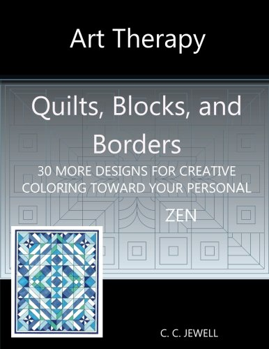 Art Therapy Quilts Blocks And Borders 30 More Designs For Creative Coloring Toward Your Personal Zen Jewell C C 9780999713419 Amazon Com Books