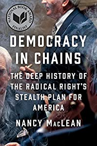 Democracy in Chains: The Deep History of the Radical Right's Stealth Plan for America by Viking
