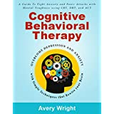 Cognitive Behavioral Therapy: A Guide to Fight Anxiety and Panic Attacks with Mental Toughness Using CBT, DBT, and ACT - Overcome Depression and Anxiety with Simple Techniques that Rewire Your Brain