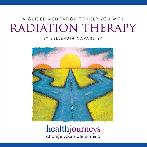 Meditations to Help with Radiation Therapy, Reduce Adverse Side Effects Such as Fatigue and Nausea, See Radiation Treatment in a Positive Light, Help Immune Cells Combat Trouble Spots, Reduce Anxiety and Encourage Feelings of Hope, Resiliency, Safety and Support with Healing Words and Soothing Music by Belleruth Naparstek from Health Journeys (Reduce Effects)