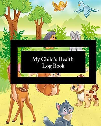 My Child's Health Log Book: Children's Healthcare Information Book |Personal Health Records| Medical Organizer Journal |Baby Health Log Note| Medical ... | Vaccine Schedule & Immunization Tracker