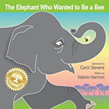 The Elephant Who Wanted to Be a Bee: A Children's Picture Book on Not Giving Up (Wantstobe)