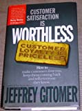 Customer Satisfaction is Worthless, Customer Loyalty is Priceless: How to Make T