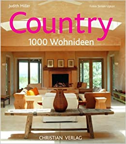 Wohnideen Country country 1000 wohnideen amazon de judith miller simon upton bücher