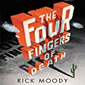 The Four Fingers of Death Audiobook by Rick Moody Narrated by Chris Patton