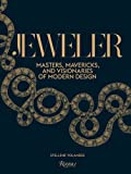 Jeweler: Masters, Mavericks, and Visionaries of Modern Design