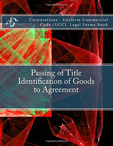 Download Passing of Title - Identification of Goods to Agreement: Corporations - Uniform Commercial Code (UCC), Legal Forms Book PDF