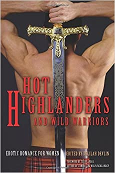 Hot Highlanders and Wild Warriors: Erotic Romance For Women (2014-10-14)
