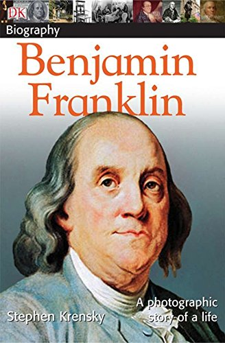 DK Biography: Benjamin Franklin: A Photographic Story of a Life