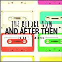 The Before Now and After Then Audiobook by Peter Monn Narrated by Matt Hays