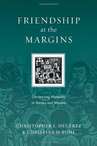 Friendship at the Margins: Discovering Mutuality in Service and Mission (Resources for Reconciliation) by Christopher L. Heuertz (2010-04-03)