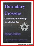 Boundary Crossers : Community Leadership for a Global Age, Peirce, Neal and Johnson, Curtis, 1891464043