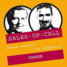 Change (Sales-up-Call) Hörbuch von Stephan Heinrich, Ilja Grzeskowitz Gesprochen von: Stephan Heinrich, Ilja Grzeskowitz
