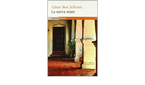La meva mare (Narrativa): Amazon.es: Ben Jelloun, Tahar, SANDARAN FONTFREDA EULAILIA,: Libros